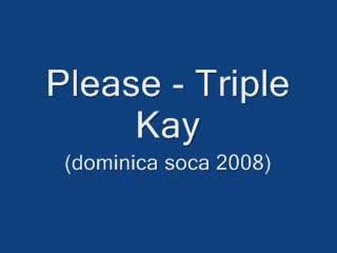 Please - Triple Kay (Dominica  Bouyon Soca 2008)