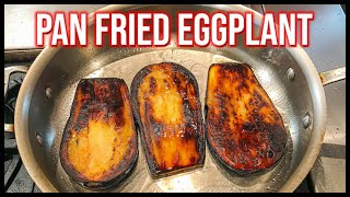 How to cook eggṗlant   The best pan fried eggplant