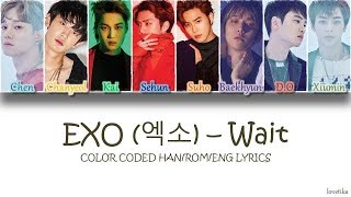 EXO (엑소) - Wait [COLOR CODED HAN/ROM/ENG LYRICS]