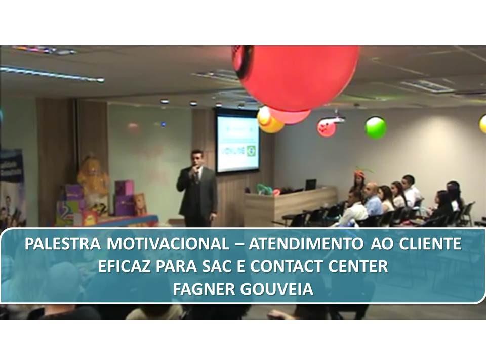 Palestra Motivacional Atendimento Ao Cliente Eficaz Para Sac E Contact Center Com Fagner Gouveia