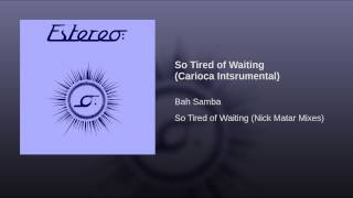 So Tired of Waiting (Carioca Intsrumental)