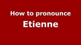 How to pronounce Etienne (Germany/German) - PronounceNames.com