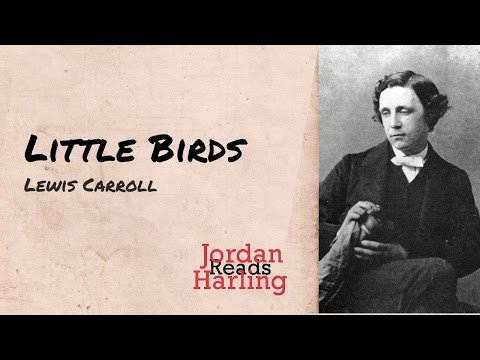 Little Birds - Lewis Carroll poem reading | Jordan Harling Reads