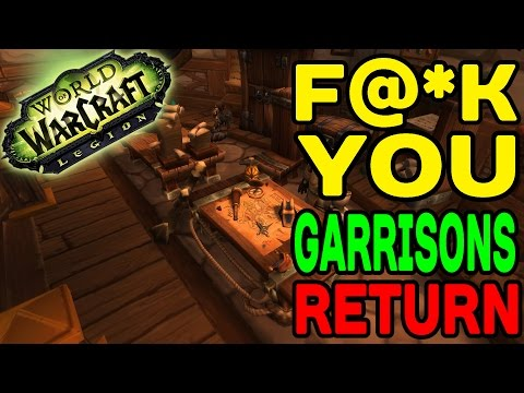 World of Warcraft LEGION:  F@*K You, Garrisons Return !!