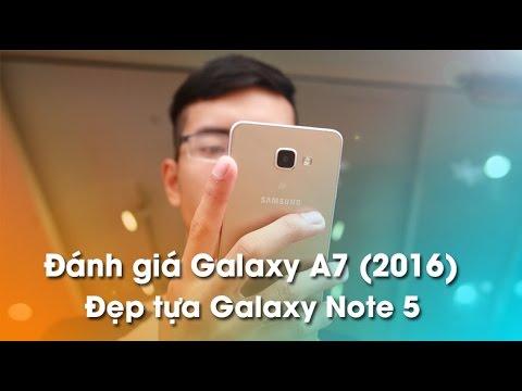 Đánh giá chi tiết Galaxy A7 2016 - Đẹp tựa Note 5.
