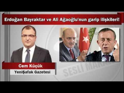 Cem Küçük : Erdoğan Bayraktar ve Ali Ağaoğlu'nun garip ilişkileri!