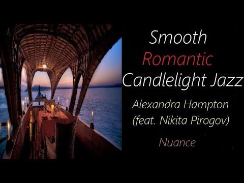 Romantic Candlelight Jazz [Alexandra Hampton (feat. Nikita Pirogov) - Nuance]   ♫ RE ♫