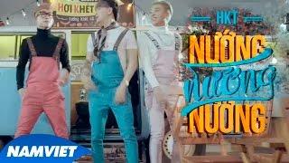 Nướng Nướng Nướng - HKT [MV HD OFFICIAL] (OST Phim Tình Xuyên Biên Giới)