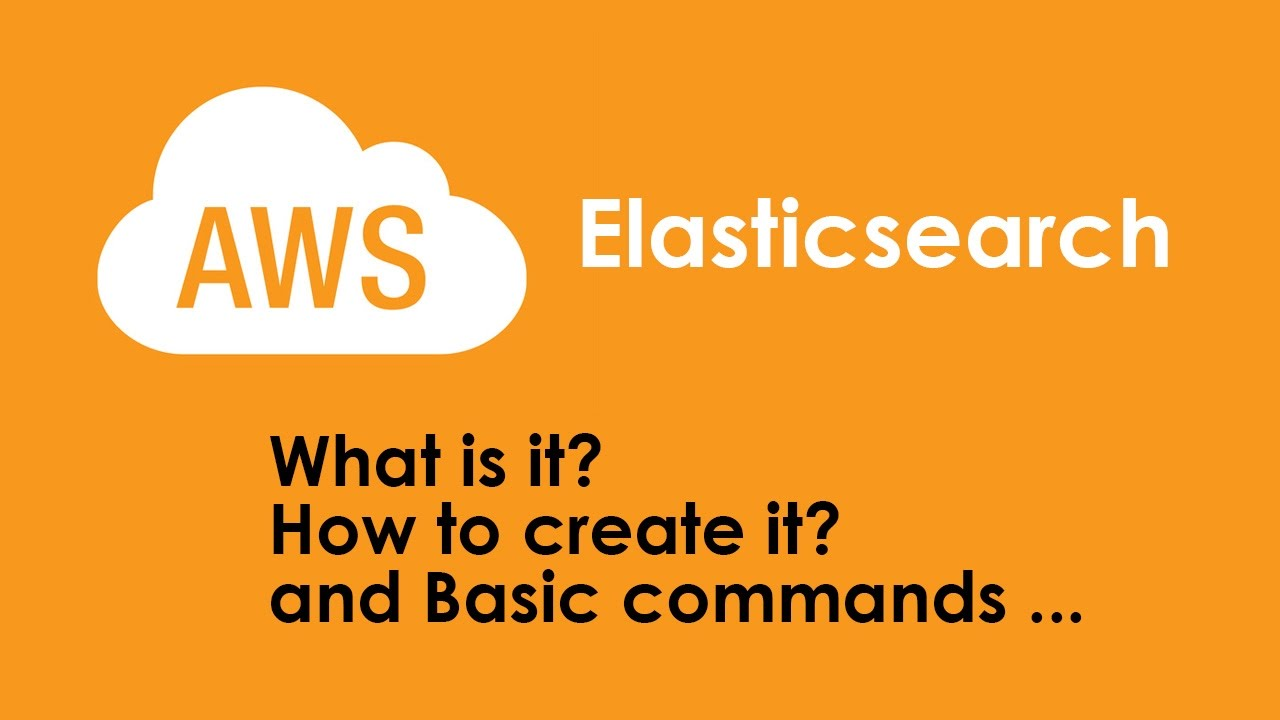 AWS Elasticsearch Tutorial : What is Elasticsearch and How to Create it and  Use it
