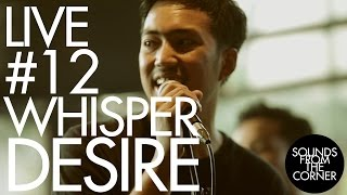 Sounds From The Corner : Live #12 Whisper Desire