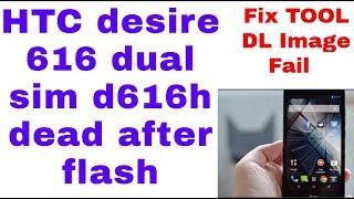 htc desire 616 dual sim d616h dead after flash (Fix TOOL DL Image Fail) 10000%Done