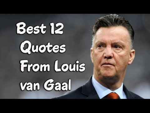 Best 12 Quotes From Louis Van Gaal The Dutch Football Manager Former Player