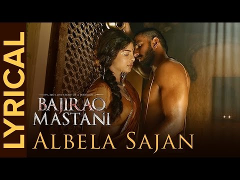 Albela Sajan  Full Song with Lyrics  Bajirao Mastani