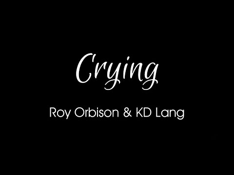 Crying by Roy Orbison & KD Lang + Lyrics