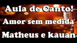 karaokê Amor sem medida - Matheus & Kauan