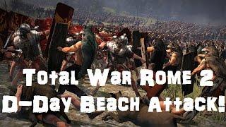 D-Day Beach Attack Total War! Total War: Rome 2