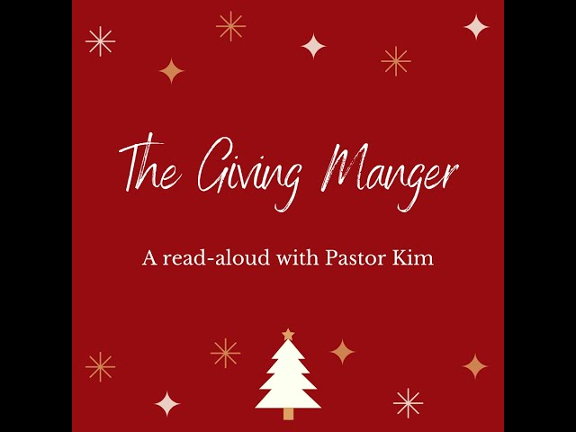 The Giving Manger: Read-Aloud with Pastor Kim