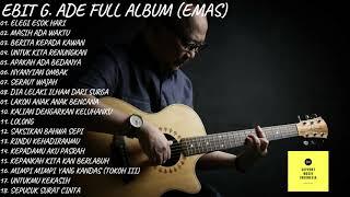EBIT G. ADE FULL ALBUM TERBARU 2020 (ALBUM EMAS)