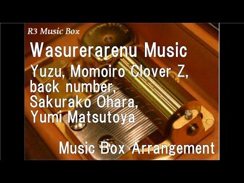 Wasurerarenu Music/Yuzu, Momoiro Clover Z, back number, Sakurako Ohara, Yumi Matsutoya [Music Box]