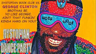 PODCAST: Dystopian Book Club vs. GEORGE CLINTON's BROTHAS BE YO, LIKE GEORGE