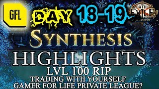 Path of Exile 3.6: SYNTHESIS DAY # 18-19 Highlights LVL 100 RIP, TRADING WITH YOURSELF, GFL LEAGUE?