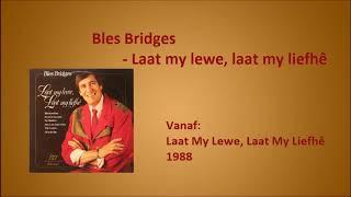 Bles Bridges - Laat my lewe laat my liefh