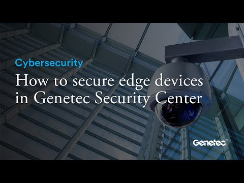 How to secure edge devices in Genetec Security Center