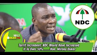 Download Tarrif Increment: NDC Would Have Increased It To Over 50%........Hon. Mireku Duker Mp3 and Videos