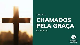 Chamados pela Graça - Culto - 31/01/2021