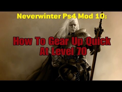 Neverwinter PS4 Mod 10: How To Gear Up Quick At Level 70