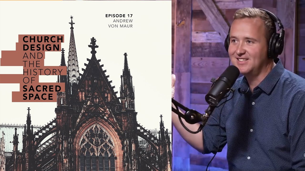 Church Design and the History of Sacred Space (Andrew Von Maur)