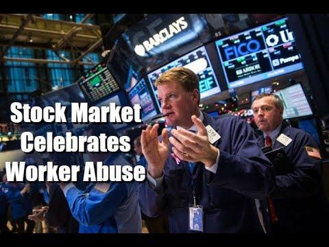 Stock Market Celebrates Worker Abuse!