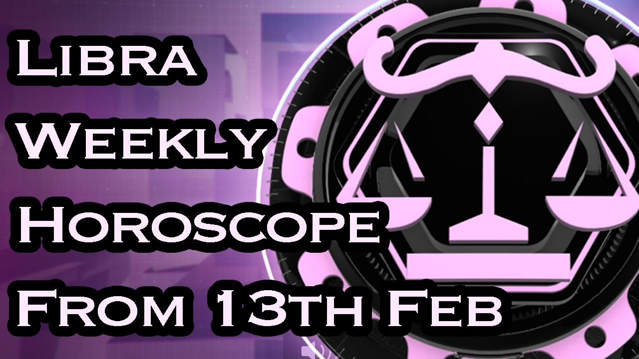Libra Horoscope - Libra Weekly Horoscope From 13th ...