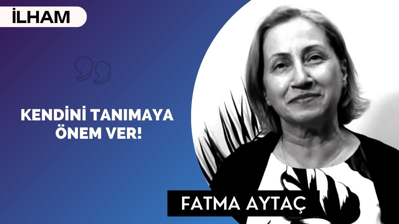 ÖNCE KENDİNİZİ TANIYIN! - (Kadın Hakları Savunucusu) - Fatma Aytaç