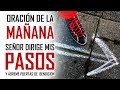 ORACION DE LA MAÑANA - SEÑOR GUIA MIS PASOS Y ABREME PUERTAS DE BENDICION