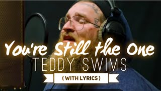 You're Still the One - Teddy Swims ( Shania Twain Cover ) with  Lyrics, Most Romantic Love Songs
