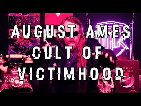 AUGUST AMES AND THE CULT OF VICTIMHOOD