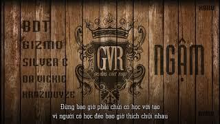 Ngậm - SilverC ft BDT, Gizmo, Da Vickie, Krazinoyze [GVR] [Video Lyrics Remake]