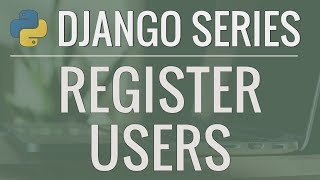 Python Django Tutorial: Full-Featured Web App Part 6 - User Registration