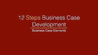 12 Steps Business Case Development -  Business Case Elements