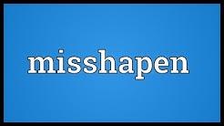 Misshapen Meaning