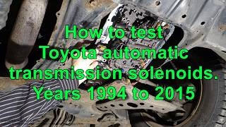 How to test Toyota automatic transmission solenoids Years 1994 to 2015