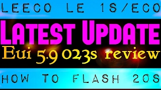 Le 1s/Eco Latest update 5.9 023s & 5.9 020s Flash procedure Complete!! Many more!!