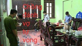 Tin 24h trong ngày. Chồng đánh vợ tự vong ở Tp Nam Định....