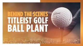 Behind the Scenes - Titleist Golf Ball Plant Tour