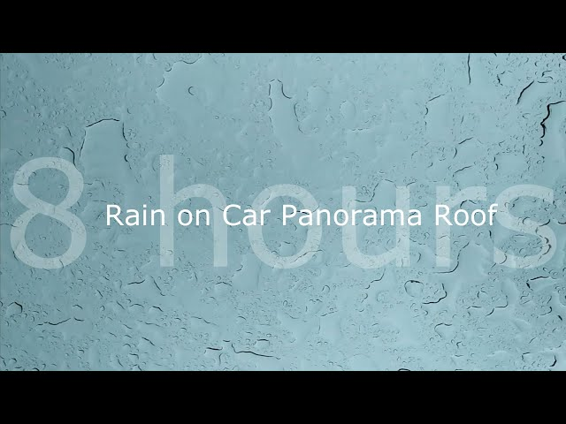 Rain on Car Panorama Roof Sounds for Sleep & Relaxation 8 Hours of Rain Ambient Downpour