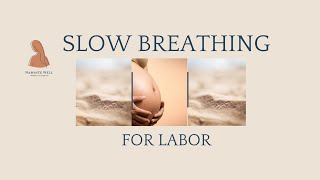 Slow Breathing for Labor.