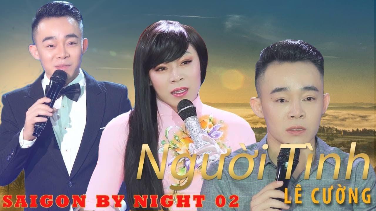 1000000 người xem thì 999999 sẽ nghiện  Saigon By Night 02 full  Giọng Ca Vàng Lê Cường