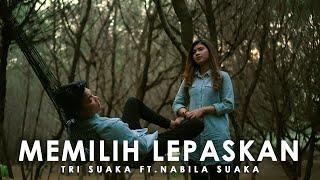 Download MEMILIH LEPASKAN - TRI SUAKA ( LIRIK ) COVER BY NABILA SUAKA FT. TRI SUAKA