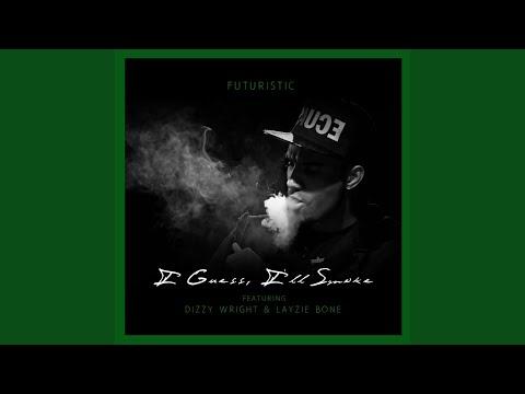 I Guess I'll Smoke (feat. Dizzy Wright & Layzie Bone)